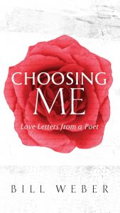 Book cover with red rose, Title: Choosing Me - Love Letters From A Poet - Volume 1 by Bill Weber