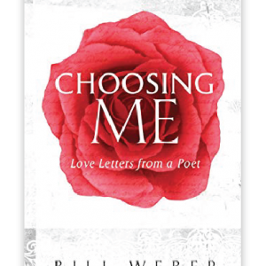 Choosing Me by Author Bill Weber, Love Letters from a Poet, Volume 1