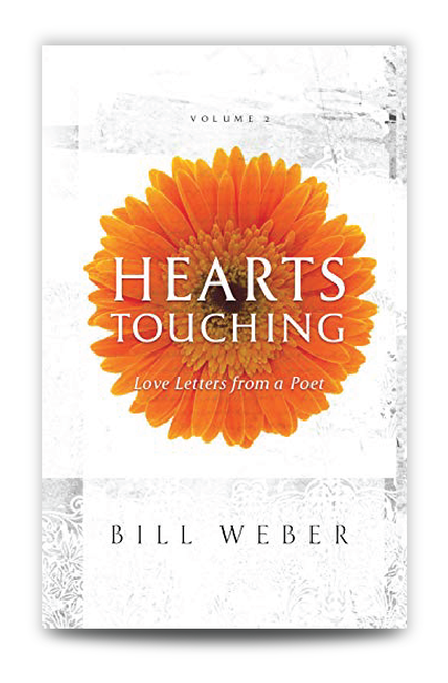Hearts Touching by Author Bill Weber. Volume 2, All the words every woman needs to hear, all the feelings men don't know how to put into words.